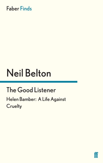 The Good Listener - Helen Bamber: A Life Against Cruelty ebook by Neil Belton