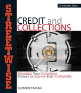Streetwise Credit And Collections - Maximize Your Collections Process to Improve Your Profitability ebook by Suzanne Caplan
