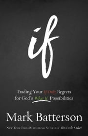 If - Trading Your If Only Regrets for God's What If Possibilities ebook by Mark Batterson