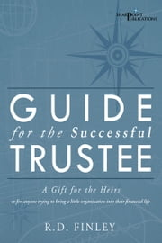 Guide for the Successful Trustee - A Gift for the Heirs ebook by R.D. Finley