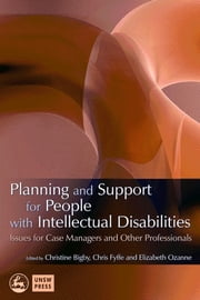 Planning and Support for People with Intellectual Disabilities - Issues for Case Managers and Other Professionals ebook by Christine M Bigby,Chris Fyffe,Elizabeth Ozanne,Jim Mansell,Eric Emerson,Gary W. LaVigna,Estelle Fyffe,Tim Stainton Ph.D.,Thomas J. Willis,Susana Gavidia-Payne,Susan Balandin,Brenda Burgen,Margaret Flynn,Peter Flynn,Kelley Johnson,Marie Knox,Gordon Grant,Phillip Graves,David Green,Colin Hiscoe,Gwynnyth Llewellyn,Paul Ramcharan,Janet Robertson,Margaret Spencer,Lesley Gough,David Sykes