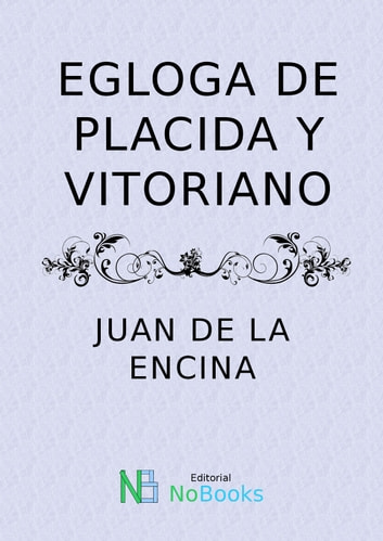 Egloda de placida y vitoriano ebook by Juan de la Encina