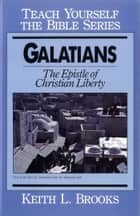 Galatians- Teach Yourself the Bible Series ebook by Keith L. Brooks