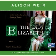 The Lady Elizabeth - A Novel audiobook by Alison Weir