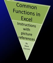 Common Excel Functions - Instructions and picture references ebook by Dave Zucconi