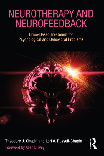 Neurotherapy and Neurofeedback - Brain-Based Treatment for Psychological and Behavioral Problems ebook by Theodore J. Chapin,Lori A. Russell-Chapin