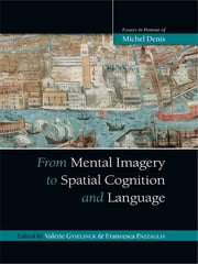 From Mental Imagery to Spatial Cognition and Language - Essays in Honour of Michel Denis ebook by Valérie Gyselinck,Francesca Pazzaglia