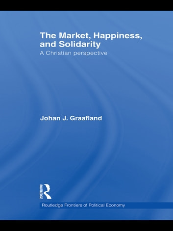 The Market, Happiness and Solidarity - A Christian Perspective ebook by Johan J. Graafland