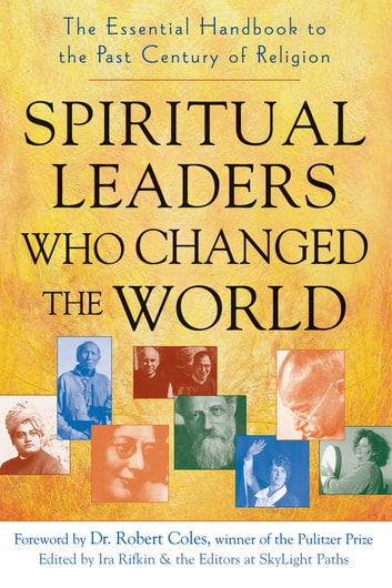 Spiritual Leaders Who Changed the World - The Essential Handbook to the Past Century of Religion ebook by