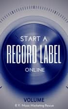 How To Start A Record Label Online ebook by Music Marketing Rescue