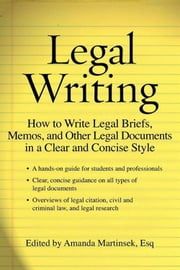 Legal Writing - How to Write Legal Briefs, Memos, and Other Legal Documents in a Clear and Concise Style ebook by Amanda Martinsek