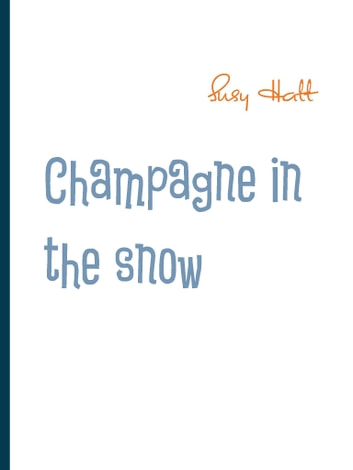 Champagne in the snow - Poetry from my mind eBook by Susy Hatt