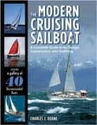 The Modern Cruising Sailboat : A Complete Guide to its Design, Construction, and Outfitting: A Complete Guide to its Design, Construction, and Outfitting ebook by Charles Doane
