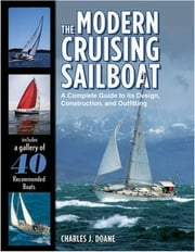 The Modern Cruising Sailboat : A Complete Guide to its Design, Construction, and Outfitting: A Complete Guide to its Design, Construction, and Outfitting - A Complete Guide to its Design, Construction, and Outfitting ebook by Charles Doane