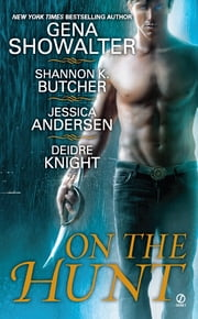 On the Hunt ebook by Gena Showalter,Shannon K. Butcher,Jessica Andersen,Deidre Knight