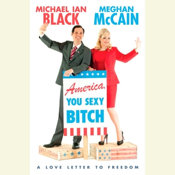 America, You Sexy Bitch - A Love Letter to Freedom audiobook by Meghan McCain,Michael Ian Black