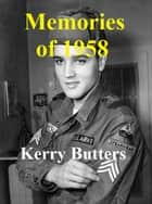Memories Of 1958. ebook by Kerry Butters