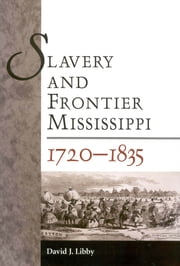 Slavery and Frontier Mississippi, 1720-1835 ebook by David J. Libby