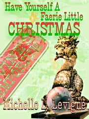 Have Yourself a Fae Little Christmas: A Neighborlee Ohio story ebook by Michelle L. Levigne