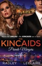 The Kincaids - Private Mergers - Box Set, Books 5-6 ebook by Tessa Radley, Day Leclaire