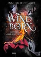 Windborn. Erbin von Asche und Sturm ebook by Jennifer Alice Jager