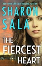 The Fiercest Heart eBook by Sharon Sala
