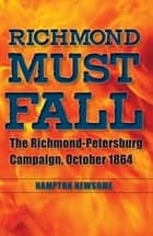 Richmond Must Fall ebook by Hampton Newsome