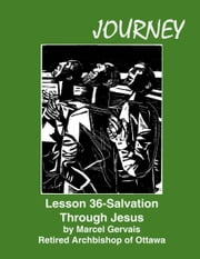Journey Lesson 36 Salvation Through Jesus ebook by Marcel Gervais