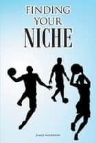 Finding Your Niche ebook by James Anderson