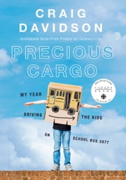 Precious Cargo - My Year of Driving the Kids on School Bus 3077 電子書 by Craig Davidson