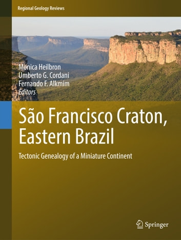 São Francisco Craton, Eastern Brazil - Tectonic Genealogy of a Miniature Continent ebook by