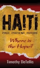 Haiti: Past, Present, Future ebook by Timothy DeTellis