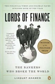 Lords of Finance - The Bankers Who Broke the World ebook by Liaquat Ahamed