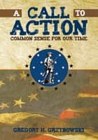 A Call to Action ebook by Gregory H. Grzybowski