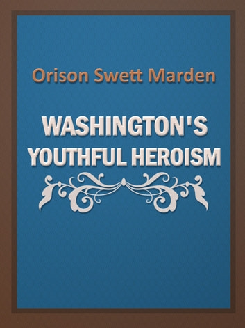 Washington's Youthful Heroism ebook by Orison Swett Marden