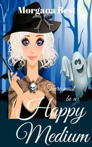 There Must be a Happy Medium (Cozy Mystery Series) ebook by Morgana Best