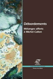 Débordements - Mélanges offerts à Michel Callon ebook by Rémi Barré,Madeleine Akrich,Christian Licoppe,Collectif,Arie Rip,Antoine Hennion,Alain Jeunemaître,Loet Leydesdorff,Peter Miller,Franck Cochoy,Donald Mackenzie,Philippe Mustar,Alexandre Mallard,Geoffrey C. Bowker