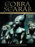 The Cobra and Scarab - A Novel of Ancient Egypt ebook by Glenn Starkey