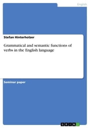 Grammatical and semantic functions of verbs in the English language ebook by Stefan Hinterholzer