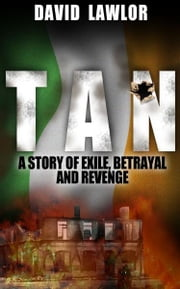 Tan: A Story of Exile, Betrayal and Revenge ebook by David Lawlor