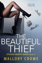 The Beautiful Thief - The Stolen Hearts, #2 ebook by Mallory Crowe