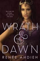 The Wrath and the Dawn ebook by Renée Ahdieh