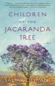 Children of the Jacaranda Tree - A Novel ebook by Sahar Delijani