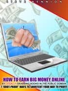 "How to Earn BIG Money Online by Legally Grabbing Books in the Public Domain: 7 ""Idiot-Proof"" Ways to Shortcut Your Way to Profit ebook by Steve Bennion"