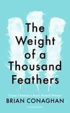 The Weight of a Thousand Feathers ebook by Brian Conaghan