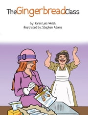 The Gingerbread Class ebook by Karen Leis Welsh