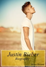 Justin Bieber - Biography ebook by Suzan Ibryam