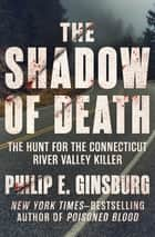 The Shadow of Death - The Hunt for the Connecticut River Valley Killer ekitaplar by Philip E. Ginsburg