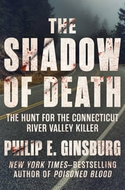 The Shadow of Death - The Hunt for the Connecticut River Valley Killer ebook by Philip E. Ginsburg