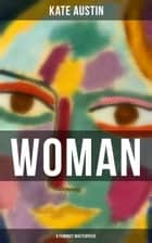 WOMAN (A Feminist Masterpiece) ebook by Kate Austin